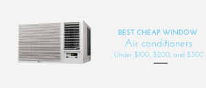 Best cheap window air conditioners under $100, $200, and $300