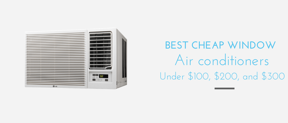 7 Best cheap window air conditioners under $100, $200, and $300