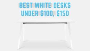 Best white desks under $100, $150