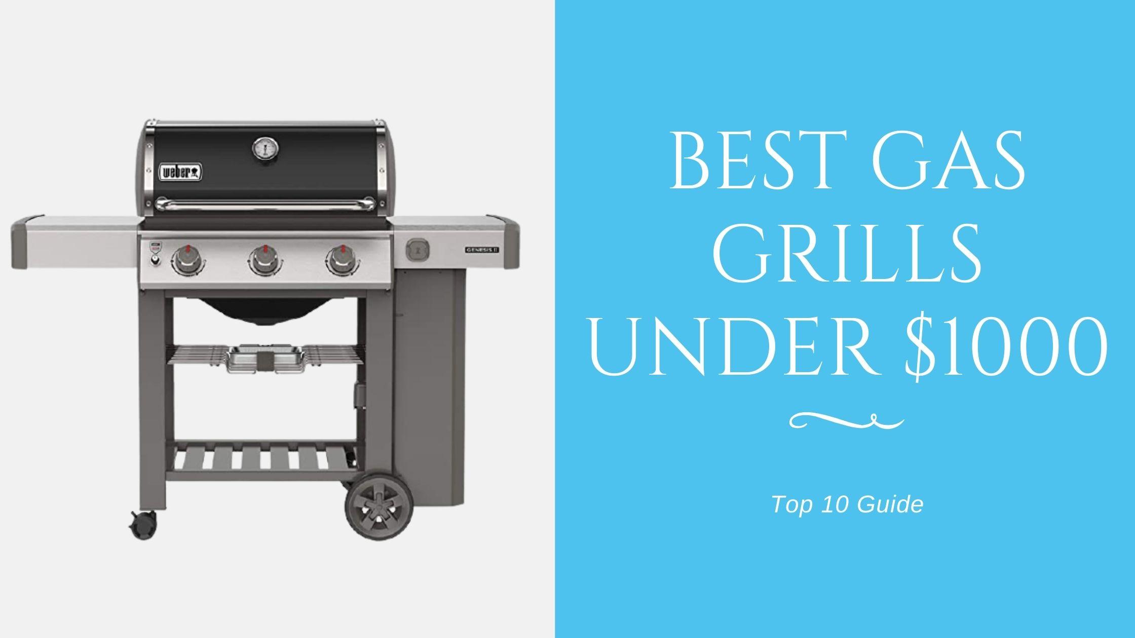 12 Best gas grills under $1000
