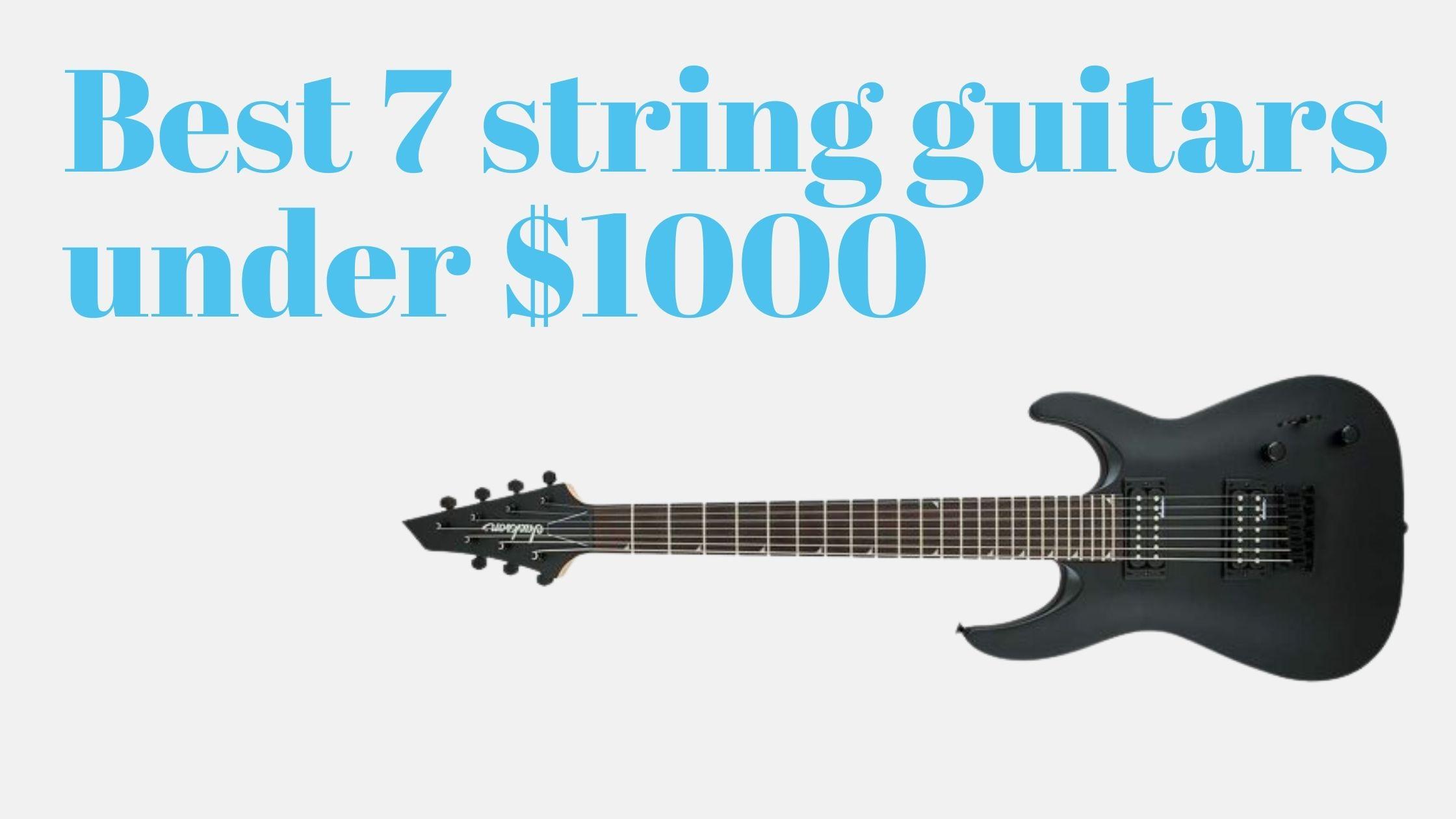 10 best 7 string guitars under $1000