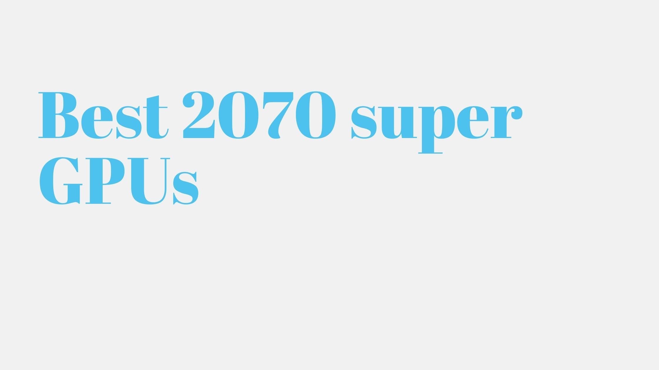 Best 2070 super GPUs