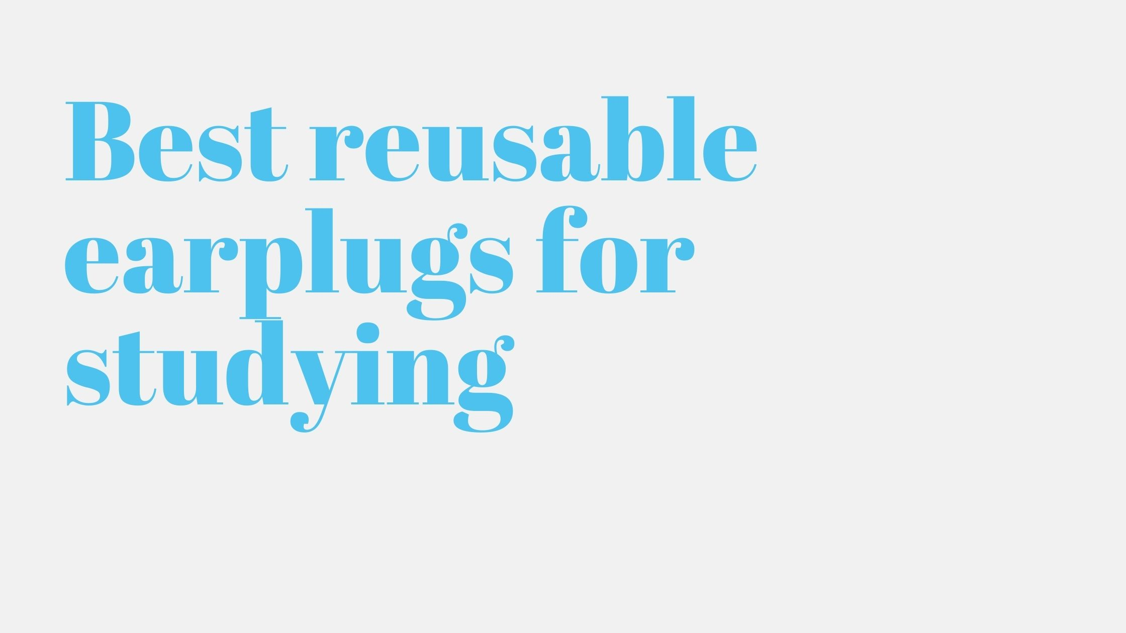 Best reusable earplugs for studying
